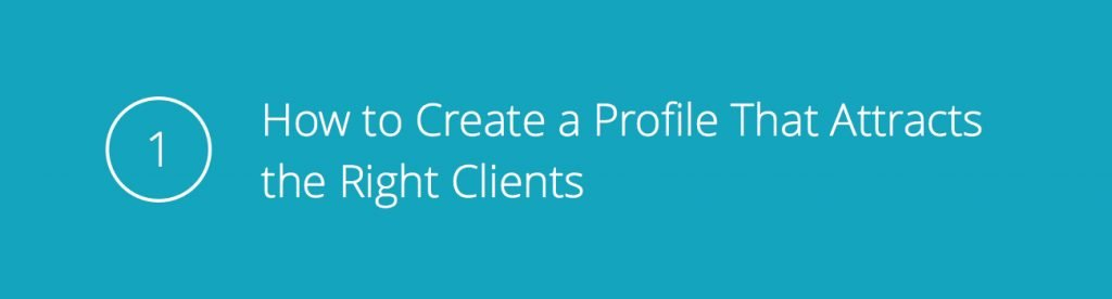Tip 1: How to Create a Profile That Attracts the Right Clients