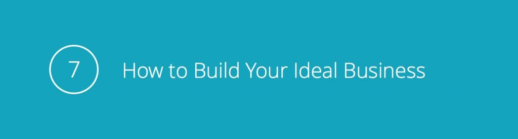 Tip 7: How to Build Your Ideal Business