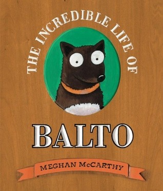 the incredible life of balto meghan mccarthy front cover