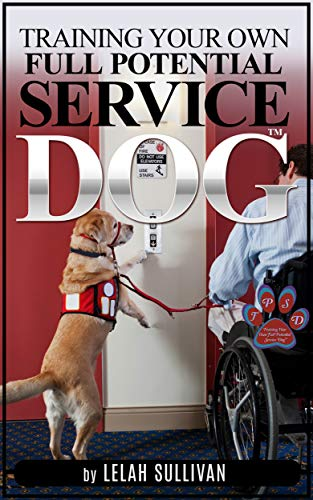 The cover for Training Your Own Full Potential Service Dog, by Lelah Sullivan