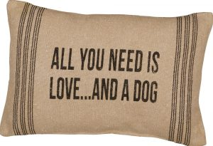 """""""All You Need Is Love…And A Dog"""" Pillow"""